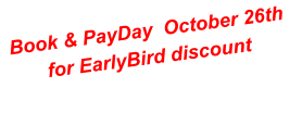 Book & PayDay  October 26th for EarlyBird discount